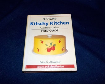 Warman's Kitschy Kitchen Collectibles Field Guide, Values and Identification, Brian S. Alexander