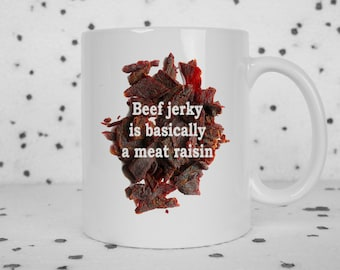 Beef jerky mug, meat raisin, i love beef jerky, meat is good, novelty mug, funny mug, sarcasm, food mug, eat meat, carnivore, snarky mug