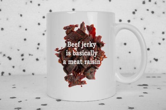 Beef jerky mug, meat raisin, i love beef jerky, meat is good, novelty mug, funny mug, sarcasm, food mug, eat meat, carnivore, snarky mug