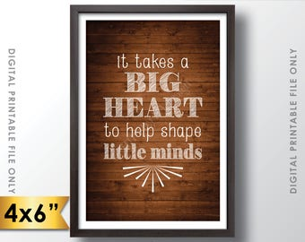 """It takes a big heart to shape little minds, Teacher's Gift, Child Caregiver Teacher Gift, 4x6"""" Rustic Wood Style Printable Instant Download"""