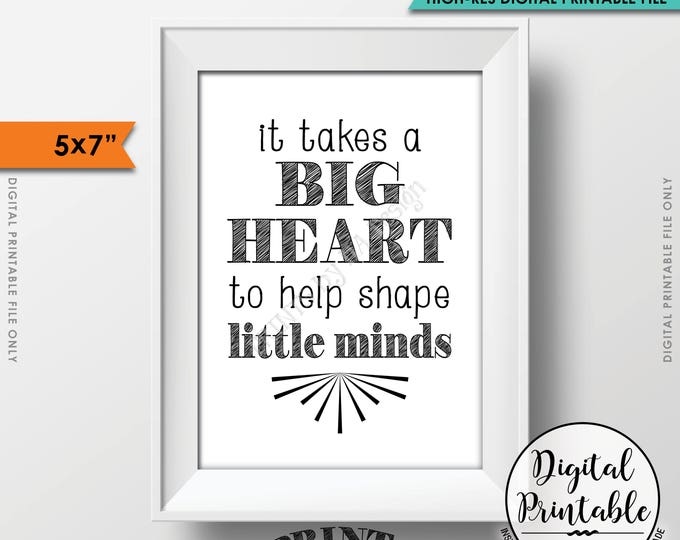 "It takes a big heart to shape little minds, Teacher's Gift, Child Caregiver Gift, 5x7"" Printable Instant Download (print on white or color)"