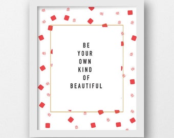 Be your own kind of beautiful printable, INSTANT DOWNLOAD, motivational quote, inspirational, positive mood, home decor, 8x10 printable