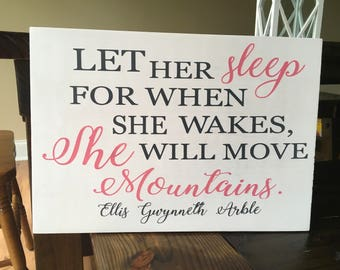 Let her sleep for when she wakes she will move Mountains small Nursery sign Personalized