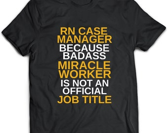 Rn Case Manager T-Shirt. RN Case Manager tee present. RN Case Manager tshirt gift idea. - Proudly Made in the USA!