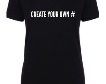 Create your own # custom tshirt