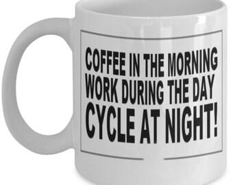 Coffee in the morning work during the day cycle at night 11 Oz Coffee Mug,  Biking coffee cup, Cycling Mug, bicycle Mug Gift for cyclist