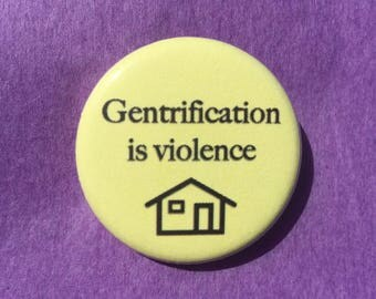 Gentrification is violence / Anti-gentrification button / Anti-displacement button / End gentrification / Anti-capitalist pin