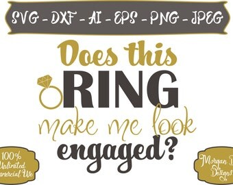 Does this Ring make me look Engaged SVG - Diamond Ring SVG - Wedding SVG - Bride svg - Files for Silhouette Studio/Cricut Design Space