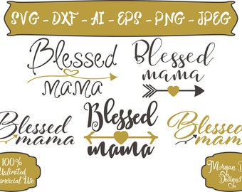 Blessed Mama SVG - Blessed SVG - Mama SVG - Mom Life svg - Arrow svg - Heart svg - Files for Silhouette Studio/Cricut Design Space