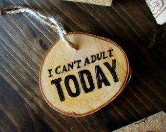 I Can't Adult Today - Birch Slice Wine Tag