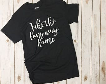 Take the long way home tshirt