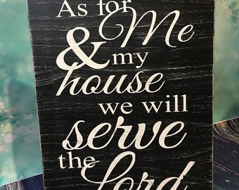 As for me & my house we will serve the Lord Joshua 24:15