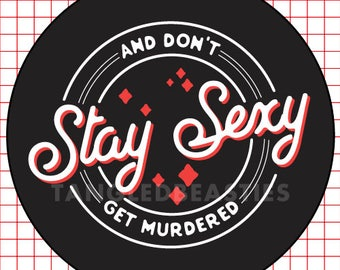 """STAY SEXY - 2.25"""" button"""