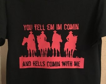 Hells Comin with Me T-Shirt