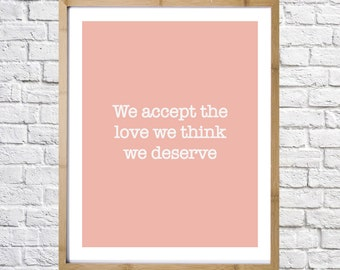 The perks of being a wallflower, We accept the love we think we deserve. Printable art, digital download, instant art, Modern wall decor
