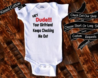 Baby Onesie Dude!!! Your Girlfriend Keeps Checking Me Out Shower Gift Nursery Custom Clothing Infant Gerber Baby Bodysuit {K196}
