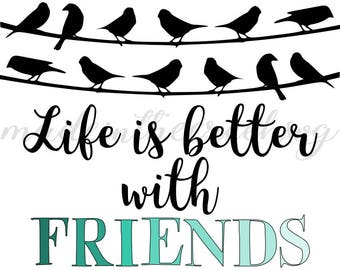 Life Is Better With Friends, Birds, Group, Quotes, Bird On Wire, SVG File, Digital Print, PNG, PDF, Cut File, Silhouette, Cricut