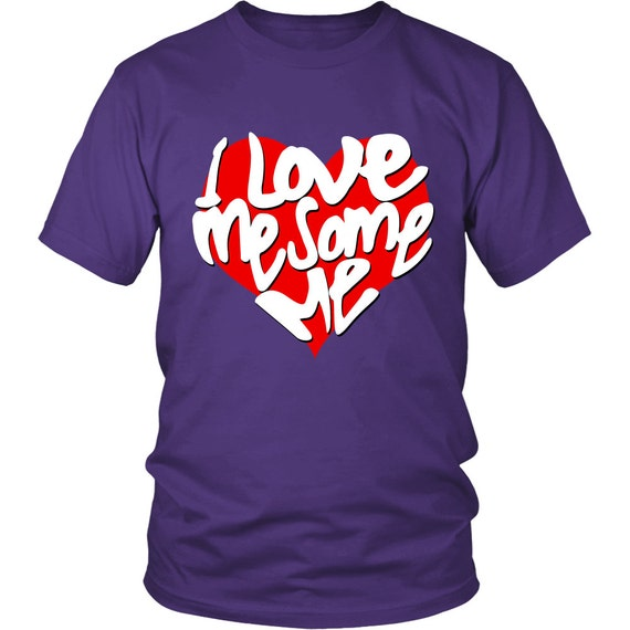 I Love Me Some Me 2 Shirts Unisex Shirt Inspirational Quotes Sayings