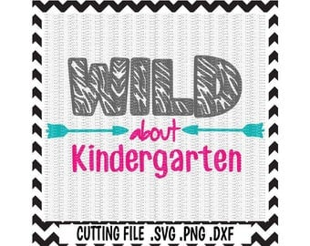 Kindergarten SVG, Wild about Kindergarten,  First Day of Kindergarten, Svg-Dxf-Png, Cut Files For Silhouette Cameo/ Cricut, Svg Download.