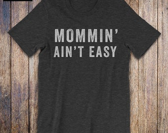 Mommin Aint Easy - Funny Mom Shirt, baby shower, funny quote, trendy shirts for moms, funny mom quote, new mom shirt, mothers day, pregnancy