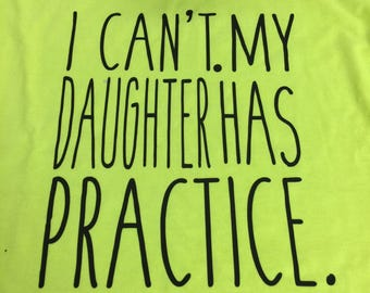 I cant. My daughter has practice . Tshirt