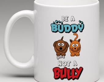 Be a Buddy not a Bully Anti Bullying -  Novelty Mug
