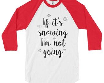 Snowing not going - Christmas raglan tee, Christmas raglan shirt, Christmas baseball tee, Christmas baseball shirt, Christmas shirt women