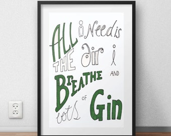 All I need is the air I breathe and lots of gin A4 print