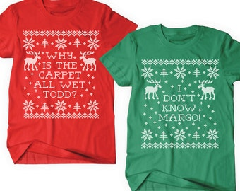 Matching Christmas T Shirts, Pair, Set of 2, Why is the Carpet All Wet Todd?, I Don't Know Margo!, Funny Tee,  Unisex, Mens, Womens, Gift