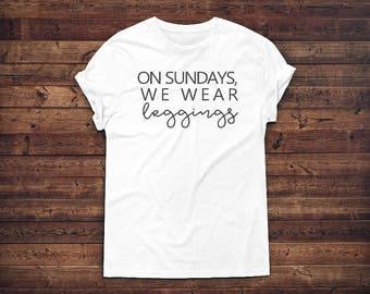 Mom Shirt Funny, T-Shirt, Weekend Shirt, Shirts for Leggings, Leggings, On Sundays We Wear, Tshirt, Mom Life, Weekender