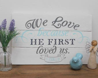 Religious Wood Sign, We Love Because He First Loved Us, Bible Verse, Christian Wood Sign, Scripture Wood Sign, 1 John 4:19