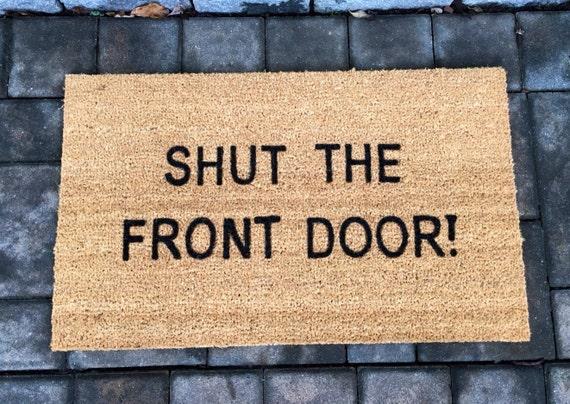 shut the front door doormat doormats with sayings funny. Black Bedroom Furniture Sets. Home Design Ideas