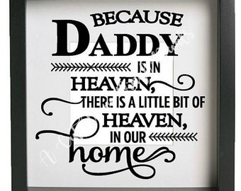 Because Daddy is in Heaven Vinyl decal sticker ONLY, Ikea Ribba frame, DIY in memory of memorial inspirational quote, remembrance
