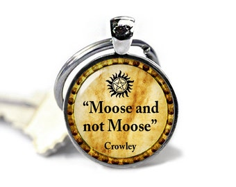 Supernatural Key Ring Keychain Supernatural Keyfob Moose and not Moose Crowley Quote Fangirl Fanboy