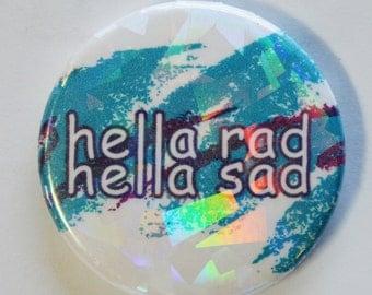 """Hella Rad, Hella Sad 1.5"""" Pinback Button"""