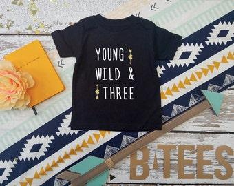 Young, Wild and Three T-shirt / Third Birthday Shirt / Three