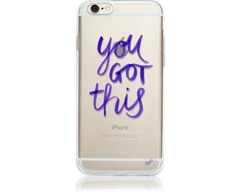 Inspirational and motivational quote - You Got This - iPhone 6 case - phone case