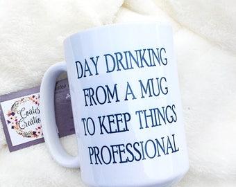 Day drinking coffee mug//15oz white mug//office humor//fathers day gift//alcohol humor//dishwasher safe//permanent logo