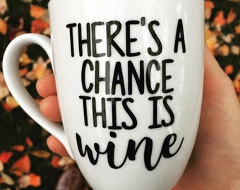 There's A Chance This Is Wine Coffee Mug - Funny Coffee Mug - Funny Wine Gift - Gift For Friend - Stocking Stuffer - Gift For Wife