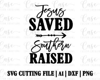Jesus Saved Southern Raised SVG Cutting File, Ai, Dxf and Png | Silhouette and Cricut | Instant Download | Southern Girls | South | Jesus