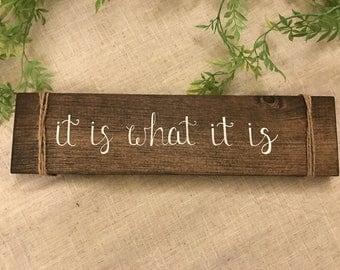 It is what it is, wood sign, positive mantra sign, rustic wood sign for home, positive affirmation sign, It is what it is quote, handpainted