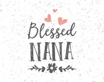 Blessed Nana svg file Blessed Nana SVG Grandmother svg Best Grandma svg Blessed Nana svg cut file Cricut SVG CAMEO File Silhouette Cut file