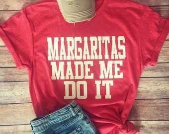 Margaritas Made Me Do It - t shirt - funny