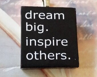 Dream Big, Inspire Others Scrabble Tile Pendant