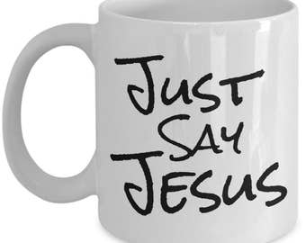Christian Gifts Coffee Mug | Mother's Day | Father's Day | Easter | Birthday Gift Mom, Dad, Friend, Husband, Wife | Just Say Jesus 11 oz Cup