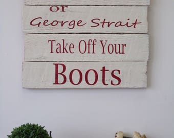 Unless Your God or George Strait Take Off Your Boots/George Strait/Western Decor/Wood Sign