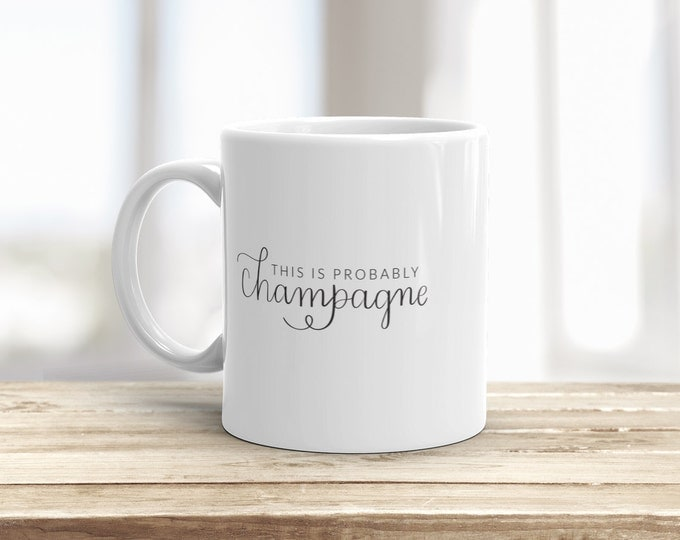 This is Probably Champagne Coffee Mug