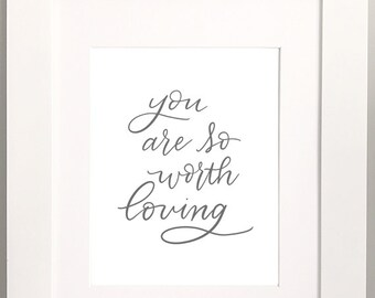 You are so worth loving print - Love print - hand lettered love print - Wall art - couples gift - girlfriend gift