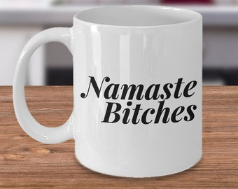 Sassy Coffee Mug - Namaste Bitches Coffee Ceramic Tea Cup - Mugs for Friends - Cute Mugs for Gifts