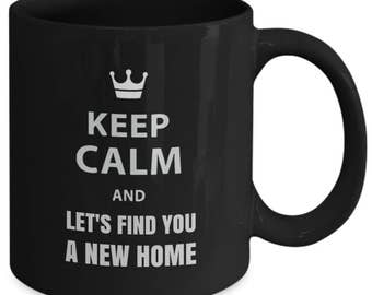 Keep Calm and Let's Find You a New Home - Cool Gift Mug for Real Estate Agents
